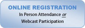 Online Registration for In Person Attendance or Webcast Participation